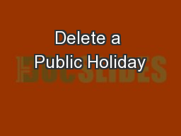 Delete a Public Holiday PowerPoint PPT Presentation