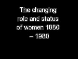 The changing role and status of women 1880 – 1980 PowerPoint PPT Presentation