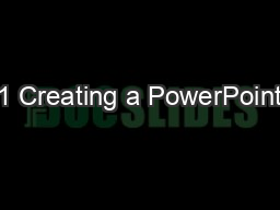 1 Creating a PowerPoint