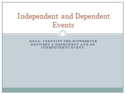Goal: identify the difference between a dependent and an in