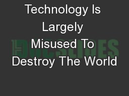 Technology Is Largely Misused To Destroy The World