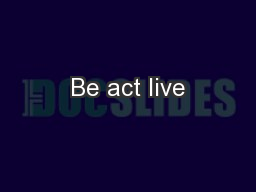 Be act live PowerPoint PPT Presentation