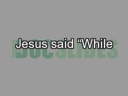 "Jesus said ""While PowerPoint PPT Presentation"