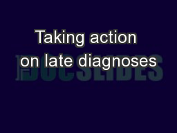 Taking action on late diagnoses