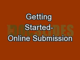 Getting Started- Online Submission PowerPoint PPT Presentation