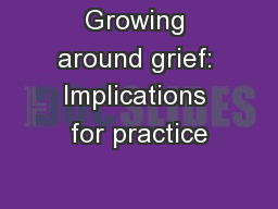 Growing around grief: Implications for practice