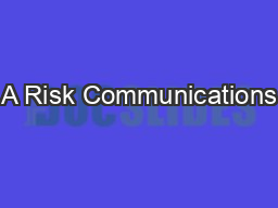 A Risk Communications PowerPoint PPT Presentation