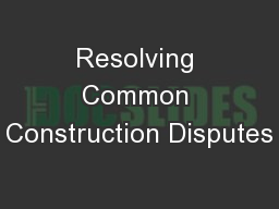 Resolving Common Construction Disputes PowerPoint PPT Presentation