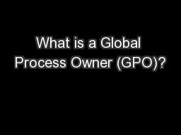What is a Global Process Owner (GPO)? PowerPoint PPT Presentation