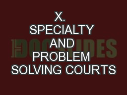 X.  SPECIALTY AND PROBLEM SOLVING COURTS