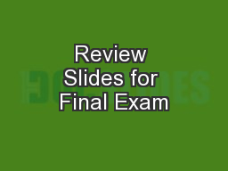 Review Slides for Final Exam