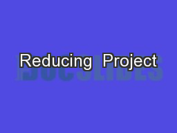 Reducing  Project PowerPoint PPT Presentation