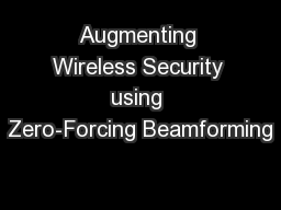 Augmenting Wireless Security using Zero-Forcing Beamforming PowerPoint PPT Presentation