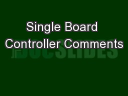 Single Board Controller Comments PowerPoint PPT Presentation