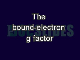 The bound-electron g factor PowerPoint PPT Presentation