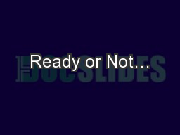 Ready or Not… PowerPoint PPT Presentation