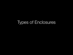 Types of Enclosures PowerPoint PPT Presentation