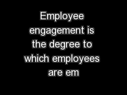 Employee engagement is the degree to which employees are em