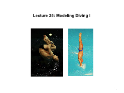 1 Lecture 25: Modeling Diving I