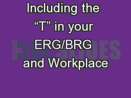 "Including the ""T"" in your ERG/BRG and Workplace PowerPoint PPT Presentation"