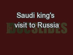 Saudi king's visit to Russia