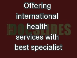 Offering international health services with best specialist