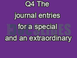 Q4 The journal entries for a special and an extraordinary