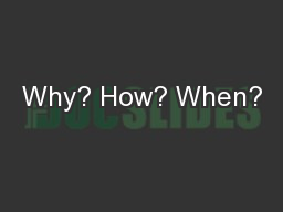 Why? How? When? PowerPoint PPT Presentation