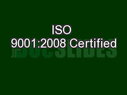 ISO 9001:2008 Certified PowerPoint PPT Presentation