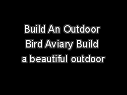 Build An Outdoor Bird Aviary Build a beautiful outdoor