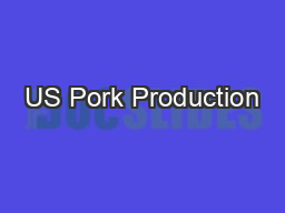 US Pork Production PowerPoint PPT Presentation