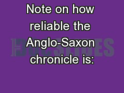 Note on how reliable the Anglo-Saxon chronicle is: