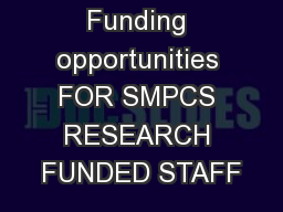 Funding opportunities FOR SMPCS RESEARCH FUNDED STAFF