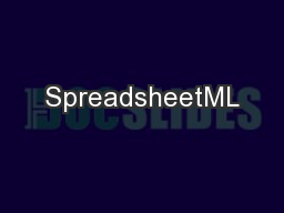 SpreadsheetML PowerPoint PPT Presentation