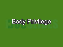Body Privilege PowerPoint PPT Presentation