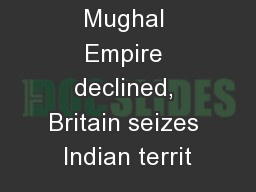 As the Mughal Empire declined, Britain seizes Indian territ