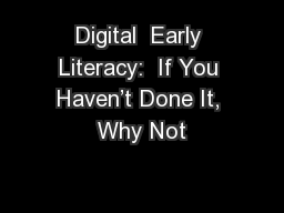 Digital  Early Literacy:  If You Haven't Done It, Why Not