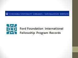 Ford Foundation International Fellowship Program Records PowerPoint Presentation, PPT - DocSlides