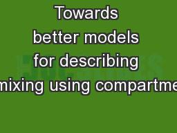 Towards better models for describing mixing using compartme