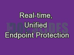 Real-time, Unified Endpoint Protection PowerPoint PPT Presentation