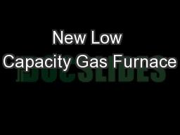 New Low Capacity Gas Furnace