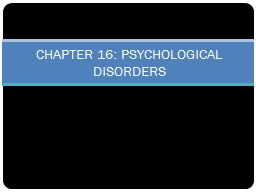 CHAPTER 16: PSYCHOLOGICAL DISORDERS PowerPoint PPT Presentation