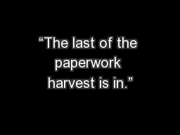 """""""The last of the paperwork harvest is in."""""""