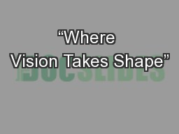 """Where Vision Takes Shape"""