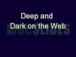 Deep and Dark on the Web PowerPoint PPT Presentation