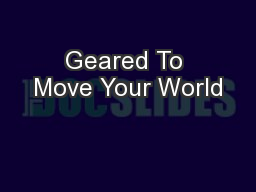 Geared To Move Your World