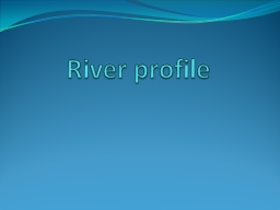 River profile PowerPoint PPT Presentation