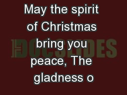 May the spirit of Christmas bring you peace, The gladness o