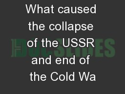 What caused the collapse of the USSR and end of the Cold Wa