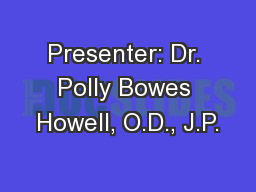 Presenter: Dr. Polly Bowes Howell, O.D., J.P.